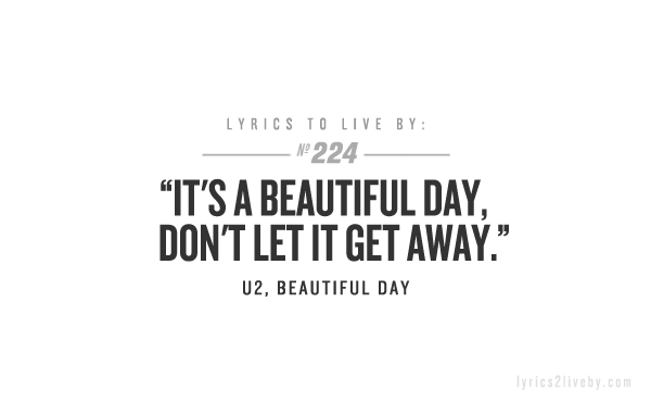Lyrics To Live By U2 Beautiful Day Karoleen